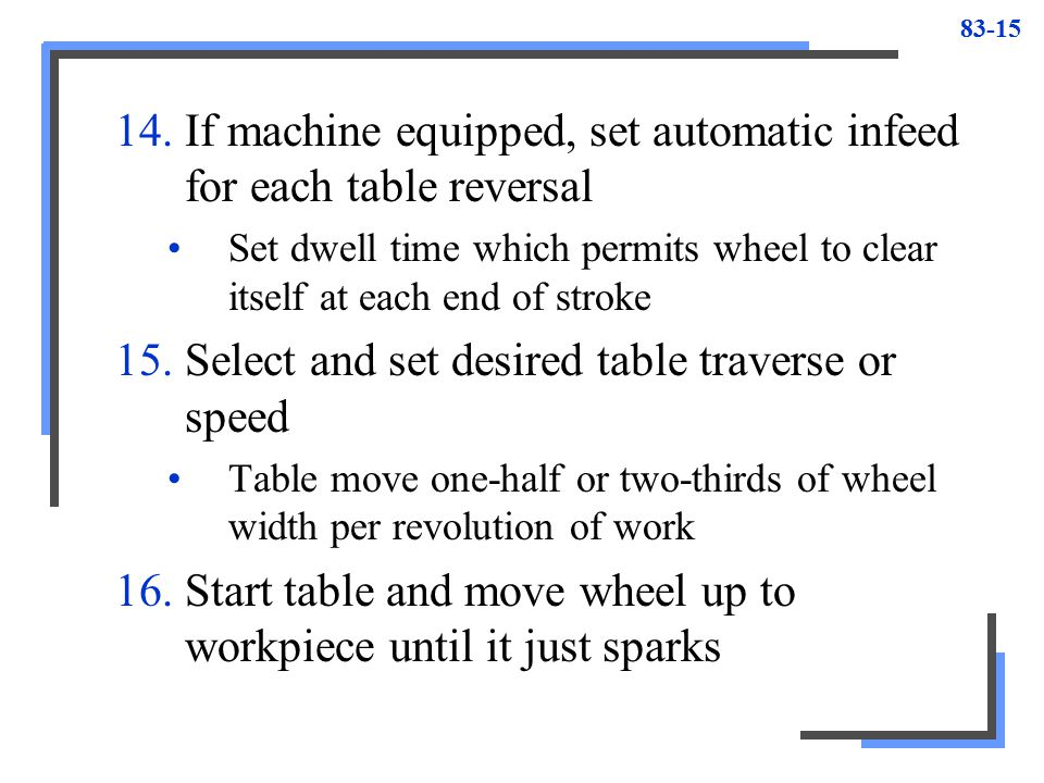 If machine equipped, set automatic infeed for each table reversal