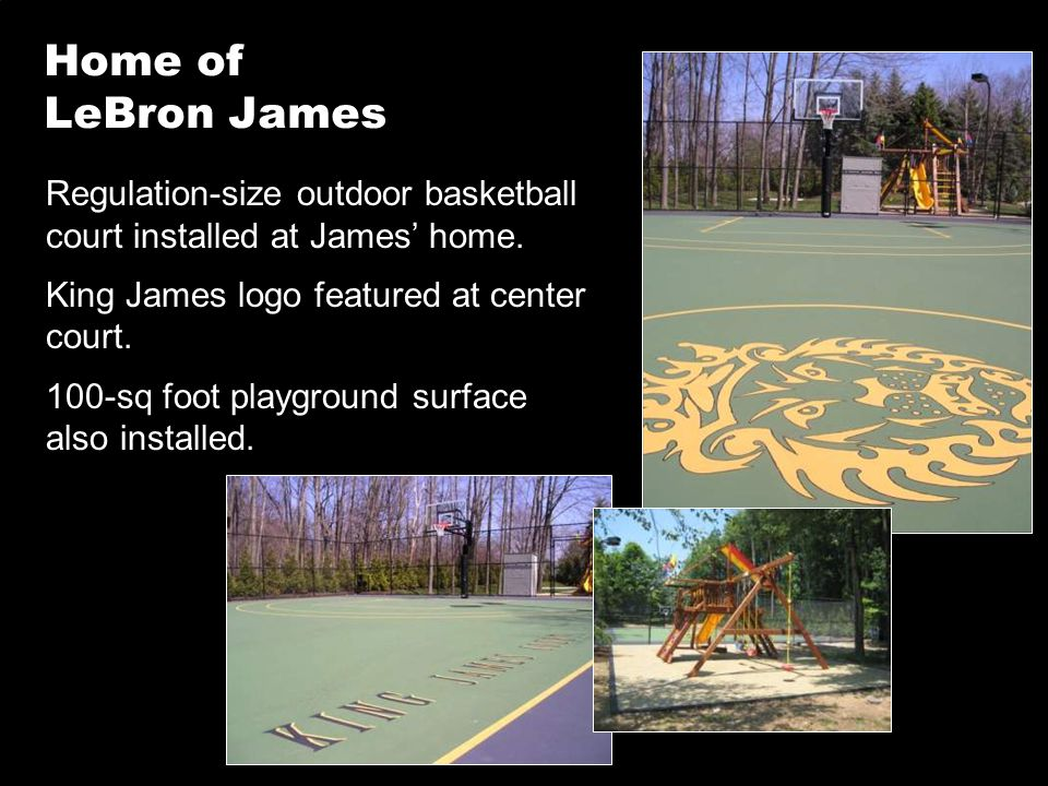 Home of LeBron James Regulation-size outdoor basketball court installed at James' home. King James logo featured at center court.