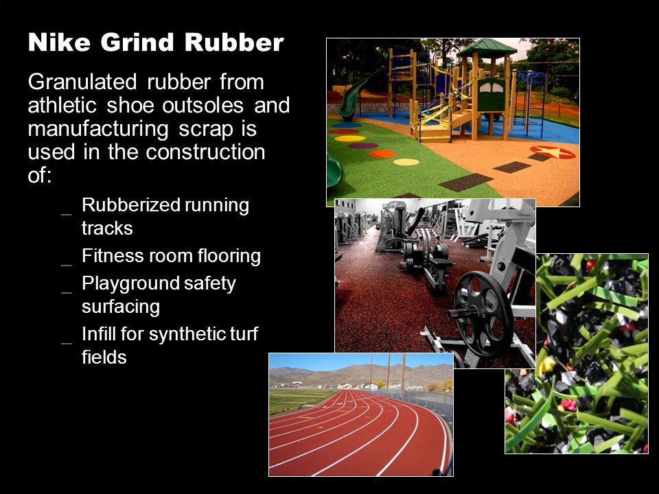 Nike Grind Rubber Granulated rubber from athletic shoe outsoles and manufacturing scrap is used in the construction of: