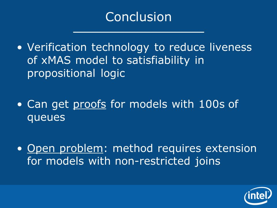 Conclusion Verification technology to reduce liveness of xMAS model to satisfiability in propositional logic.