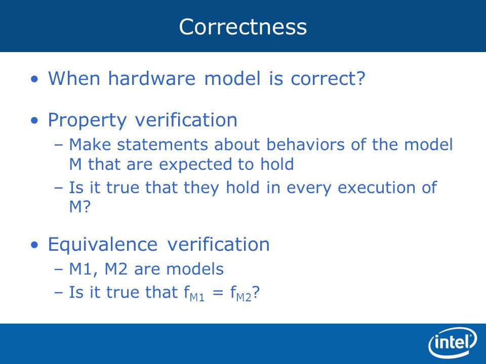 Correctness When hardware model is correct Property verification