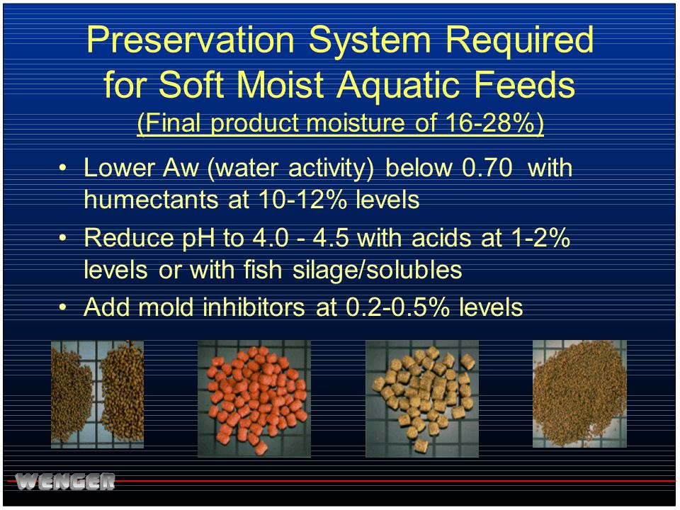 Preservation System Required for Soft Moist Aquatic Feeds (Final product moisture of 16-28%)