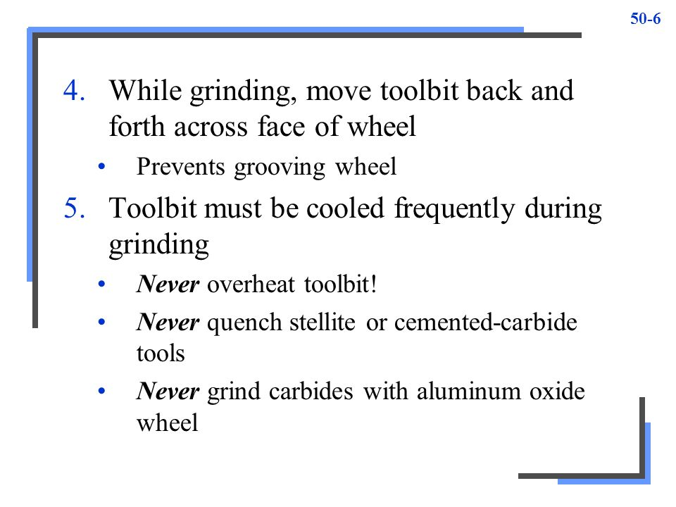 While grinding, move toolbit back and forth across face of wheel