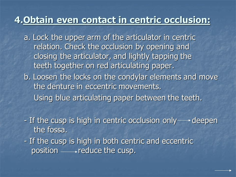 4.Obtain even contact in centric occlusion: