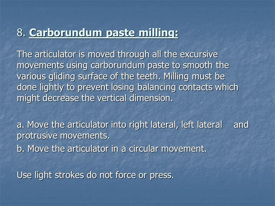 8. Carborundum paste milling: