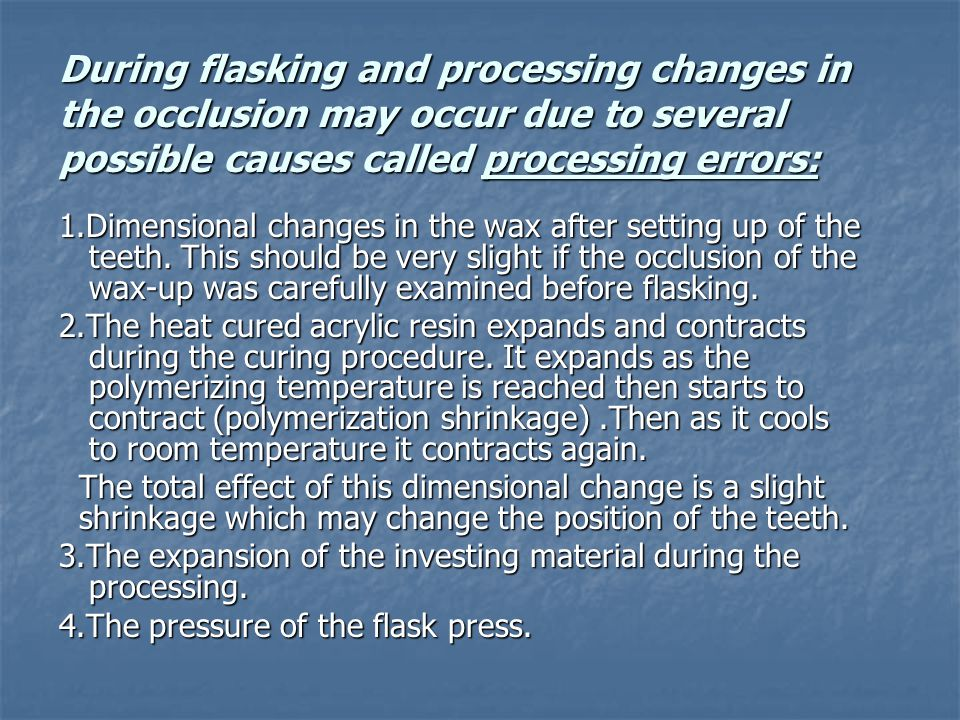 During flasking and processing changes in the occlusion may occur due to several possible causes called processing errors:
