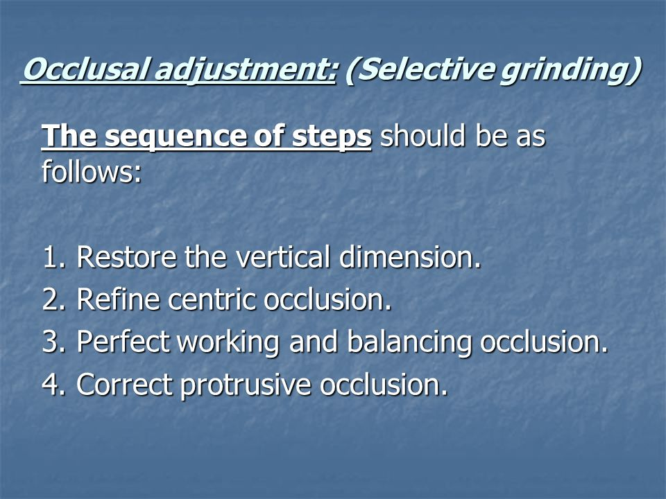 Occlusal adjustment: (Selective grinding)