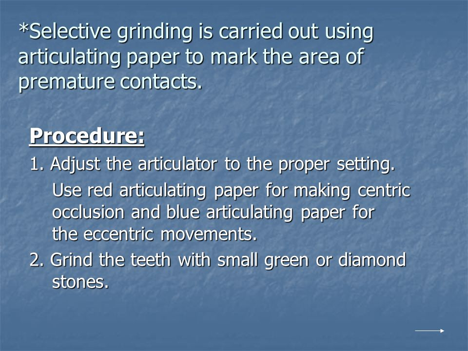 *Selective grinding is carried out using articulating paper to mark the area of premature contacts.