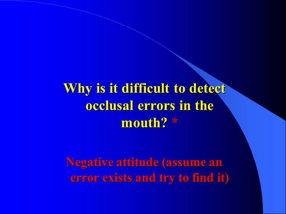 Why is it difficult to detect occlusal errors in the mouth *