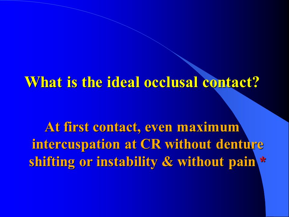 What is the ideal occlusal contact