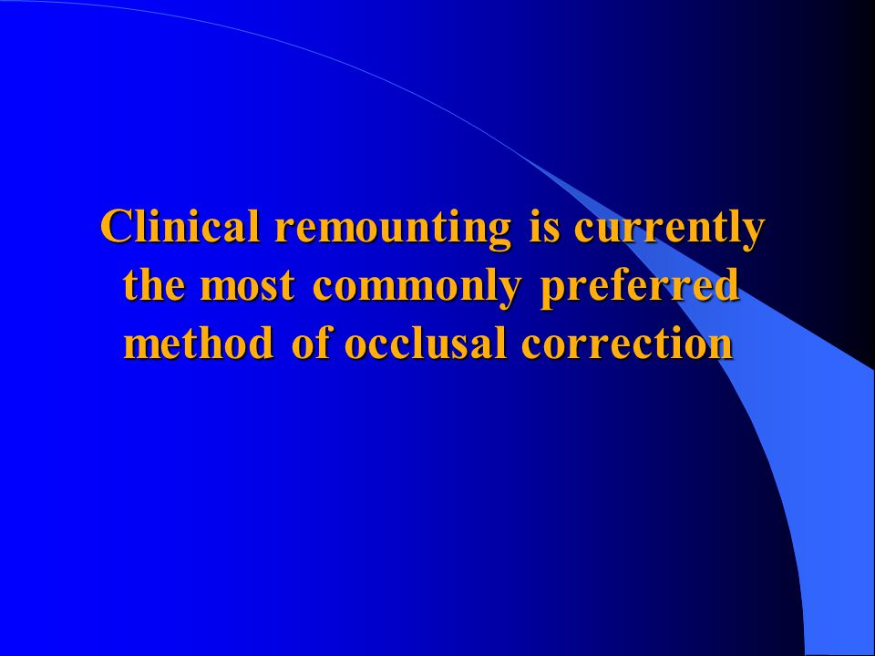 Clinical remounting is currently the most commonly preferred method of occlusal correction