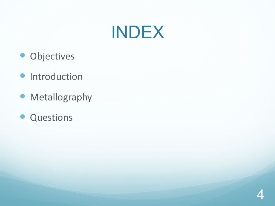 INDEX Objectives Introduction Metallography Questions