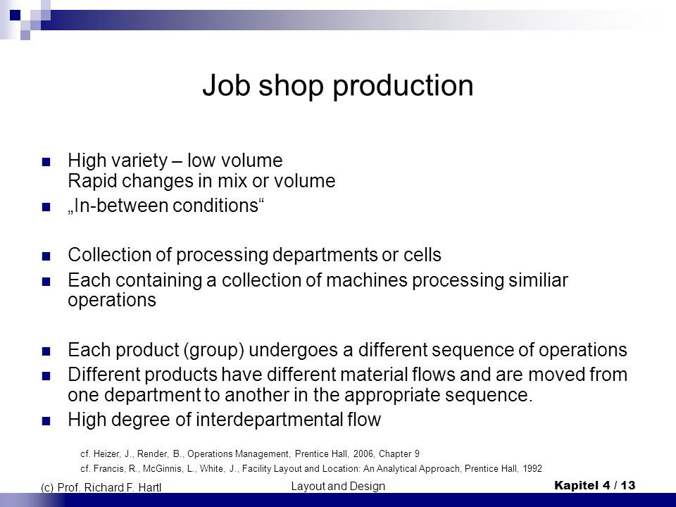 "Job shop production High variety – low volume Rapid changes in mix or volume. ""In-between conditions"