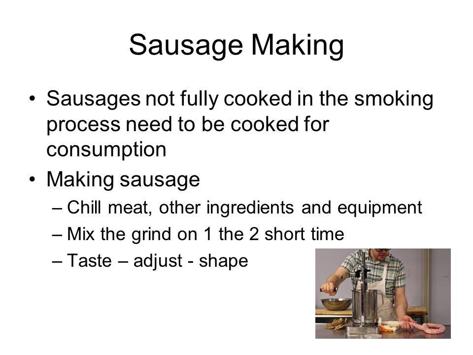 Sausage Making Sausages not fully cooked in the smoking process need to be cooked for consumption. Making sausage.