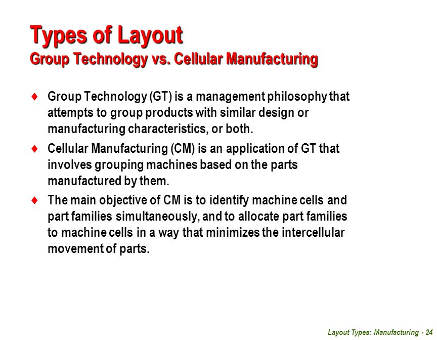 Types of Layout Group Technology vs. Cellular Manufacturing