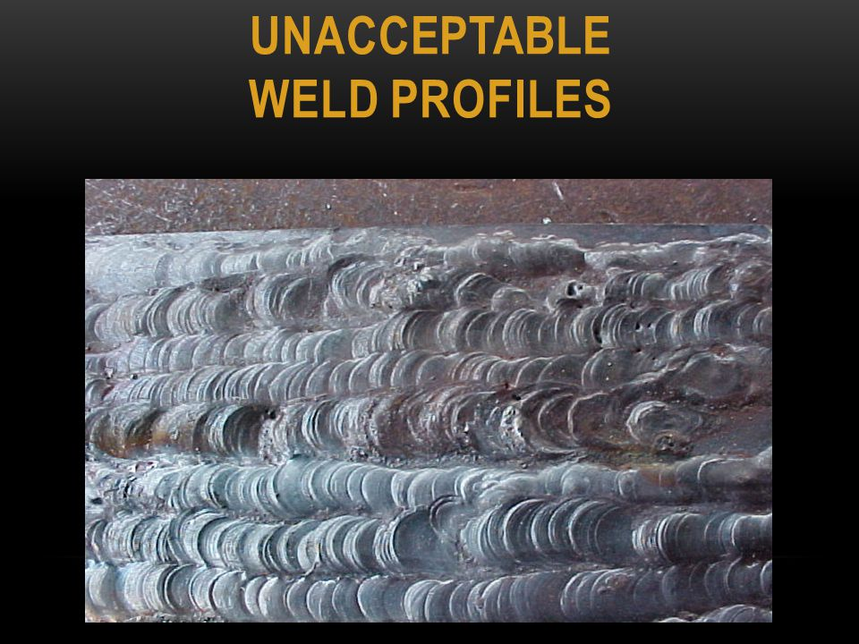 UNACCEPTABLE WELD PROFILES
