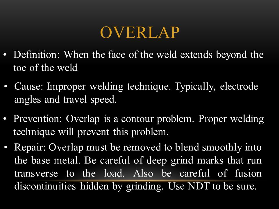 Overlap Definition: When the face of the weld extends beyond the toe of the weld.