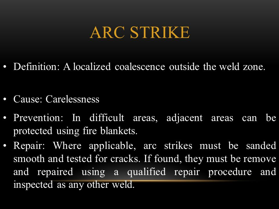 Arc Strike Definition: A localized coalescence outside the weld zone.