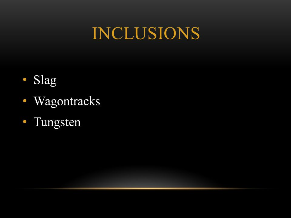 Inclusions Slag Wagontracks Tungsten