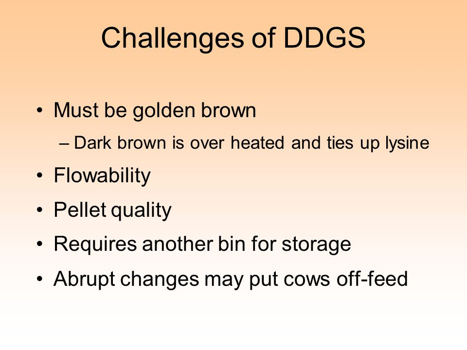 Challenges of DDGS Must be golden brown Flowability Pellet quality