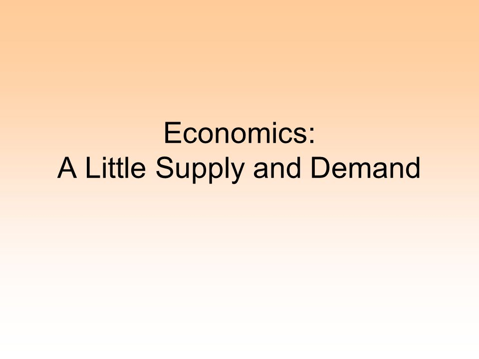 Economics: A Little Supply and Demand
