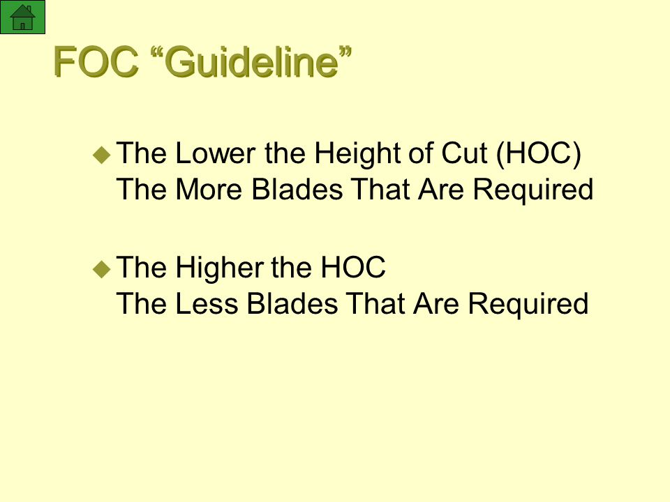 24 NOV 97 FOC Guideline The Lower the Height of Cut (HOC) The More Blades That Are Required. The Higher the HOC The Less Blades That Are Required.