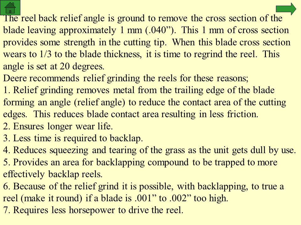Deere recommends relief grinding the reels for these reasons;