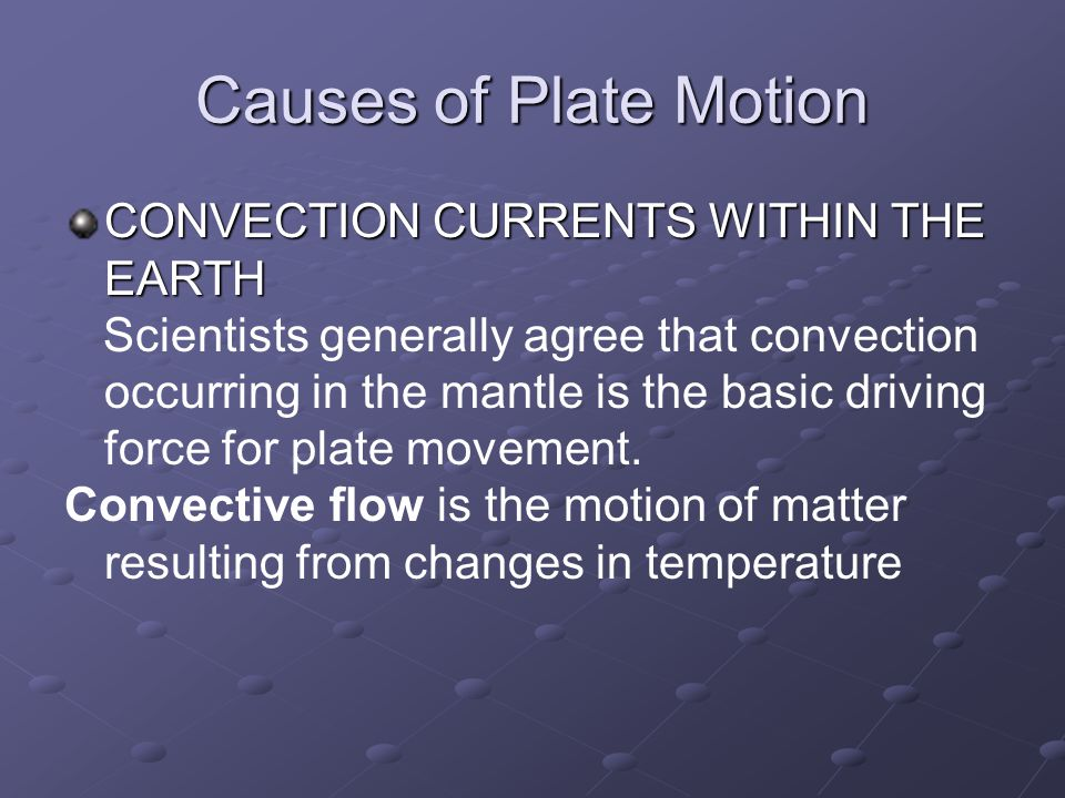 Causes of Plate Motion CONVECTION CURRENTS WITHIN THE EARTH