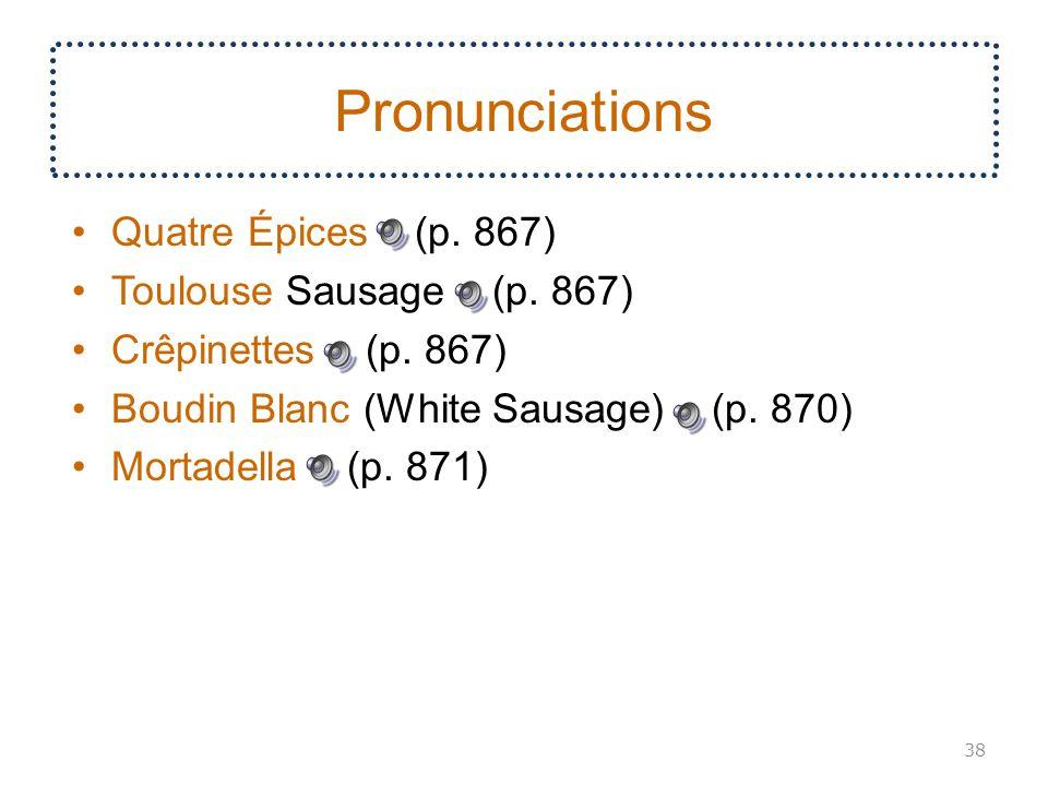 Pronunciations Quatre Épices (p. 867) Toulouse Sausage (p. 867)