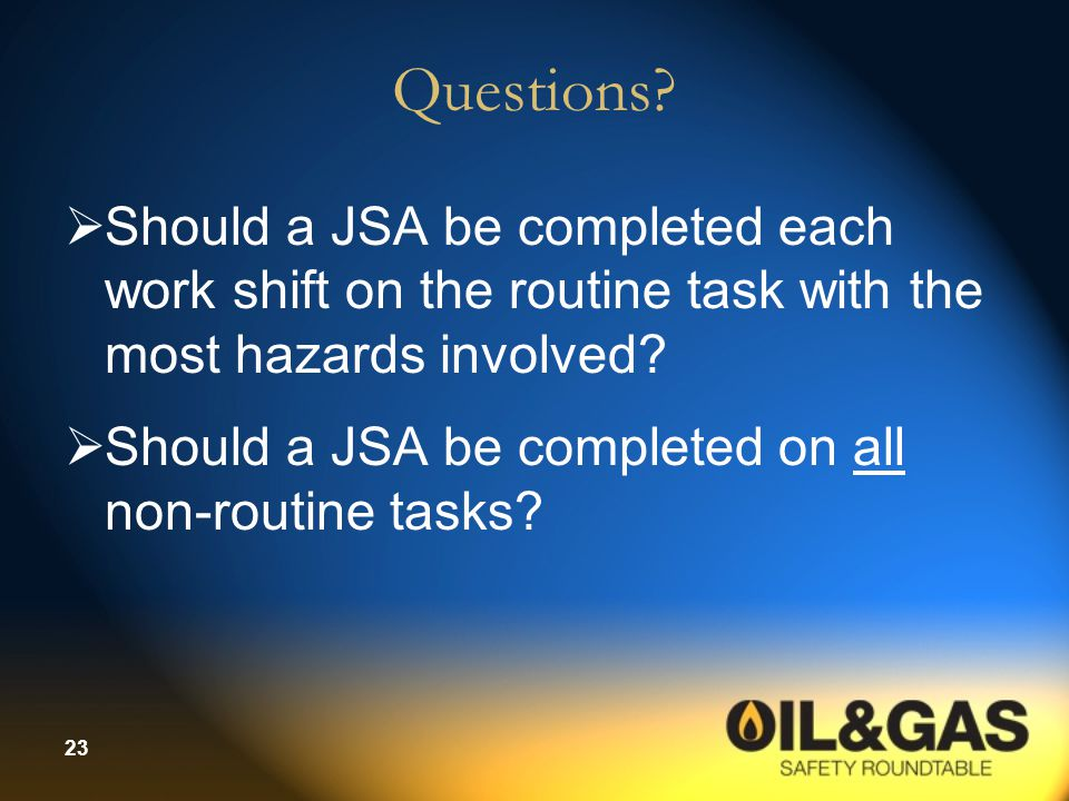 Questions Should a JSA be completed each work shift on the routine task with the most hazards involved