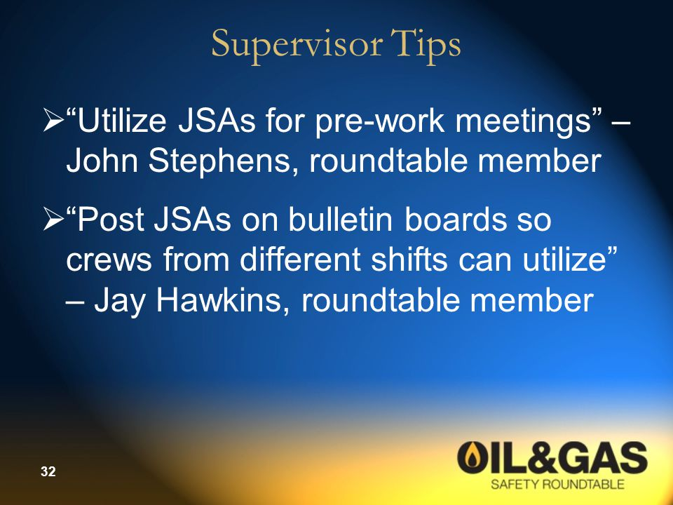 Supervisor Tips Utilize JSAs for pre-work meetings – John Stephens, roundtable member.