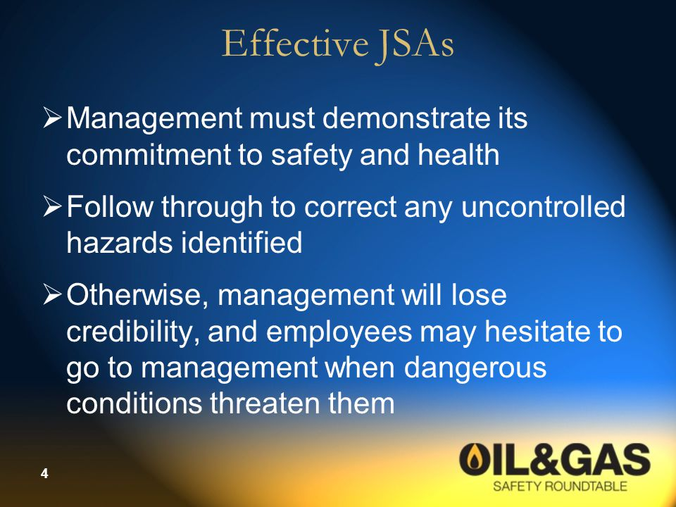 Effective JSAs Management must demonstrate its commitment to safety and health. Follow through to correct any uncontrolled hazards identified.