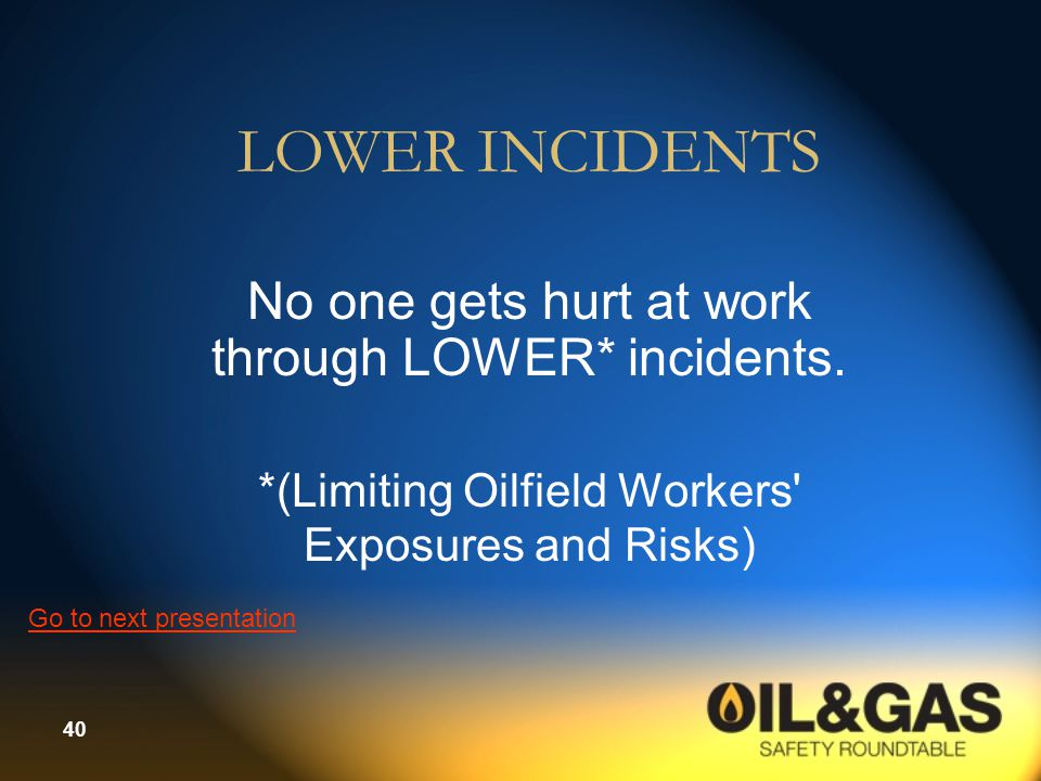 LOWER INCIDENTS No one gets hurt at work through LOWER* incidents.