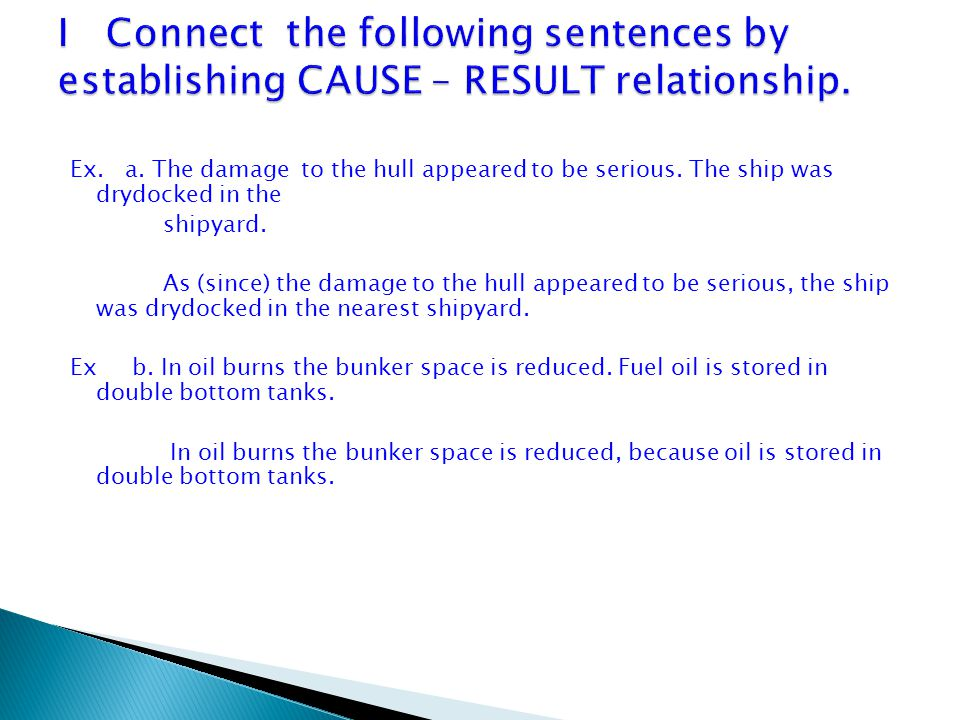 I Connect the following sentences by establishing CAUSE – RESULT relationship.