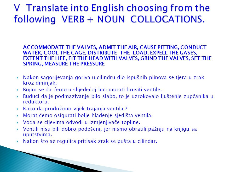 V Translate into English choosing from the following VERB + NOUN COLLOCATIONS.