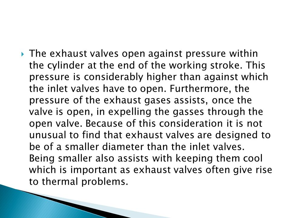 The exhaust valves open against pressure within the cylinder at the end of the working stroke.