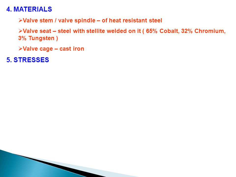 4. MATERIALS Valve stem / valve spindle – of heat resistant steel.