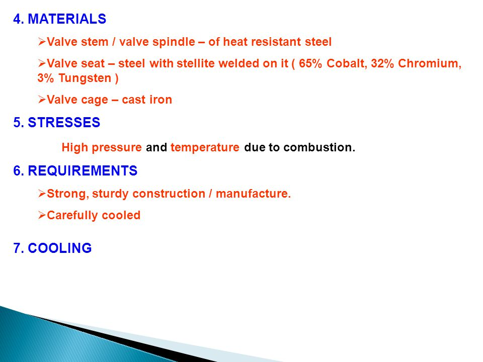 High pressure and temperature due to combustion. 6. REQUIREMENTS