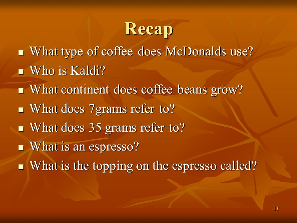 Recap What type of coffee does McDonalds use Who is Kaldi