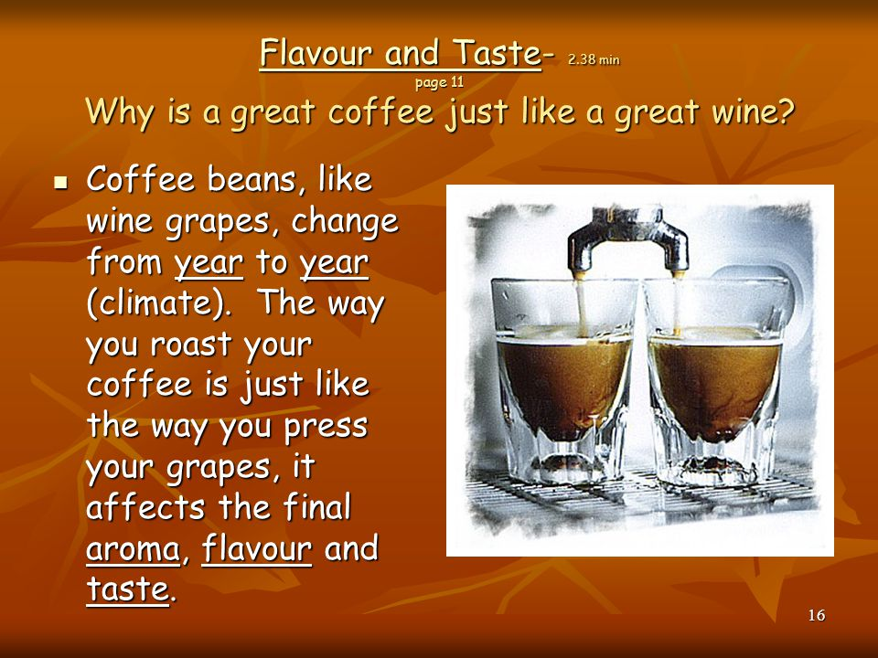 Flavour and Taste- 2.38 min page 11 Why is a great coffee just like a great wine