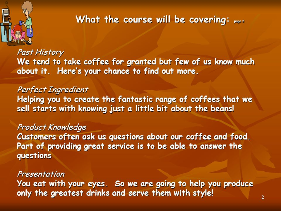 What the course will be covering: page 2 Past History We tend to take coffee for granted but few of us know much about it.