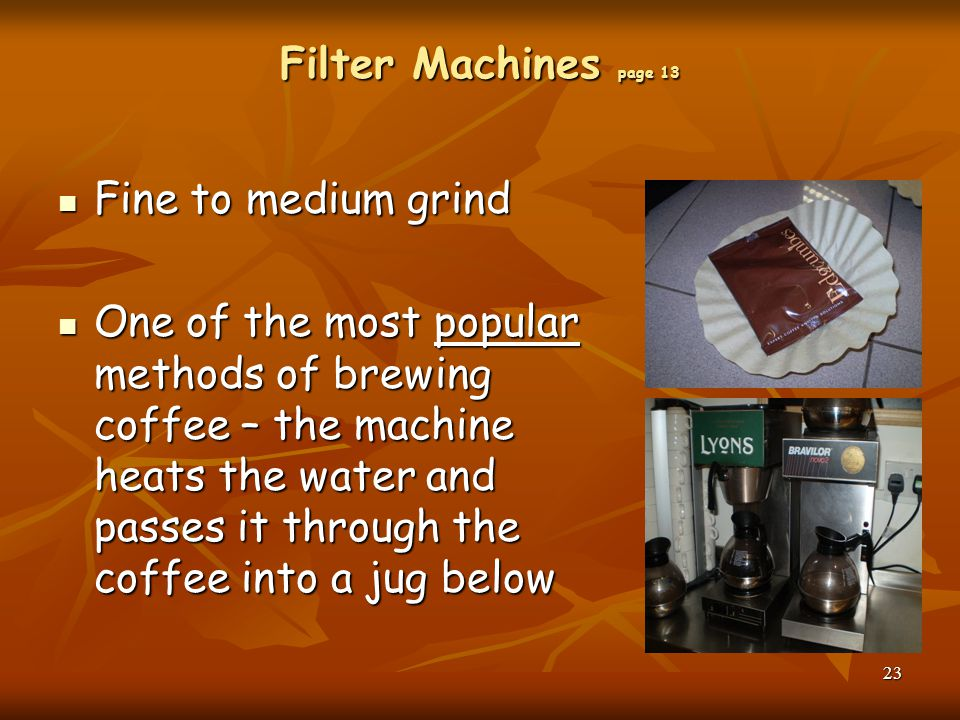 Filter Machines page 13 Fine to medium grind.