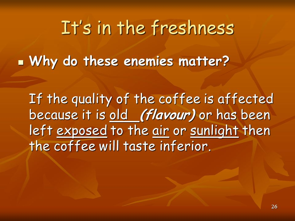 It's in the freshness Why do these enemies matter