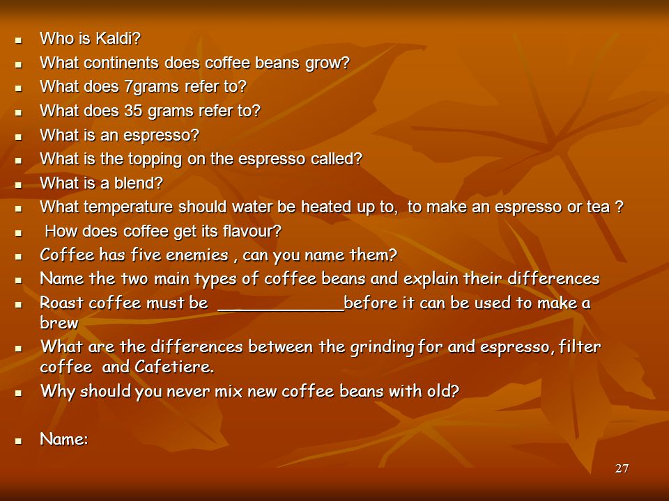 Who is Kaldi What continents does coffee beans grow What does 7grams refer to What does 35 grams refer to