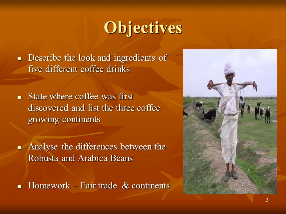 Objectives Describe the look and ingredients of five different coffee drinks.