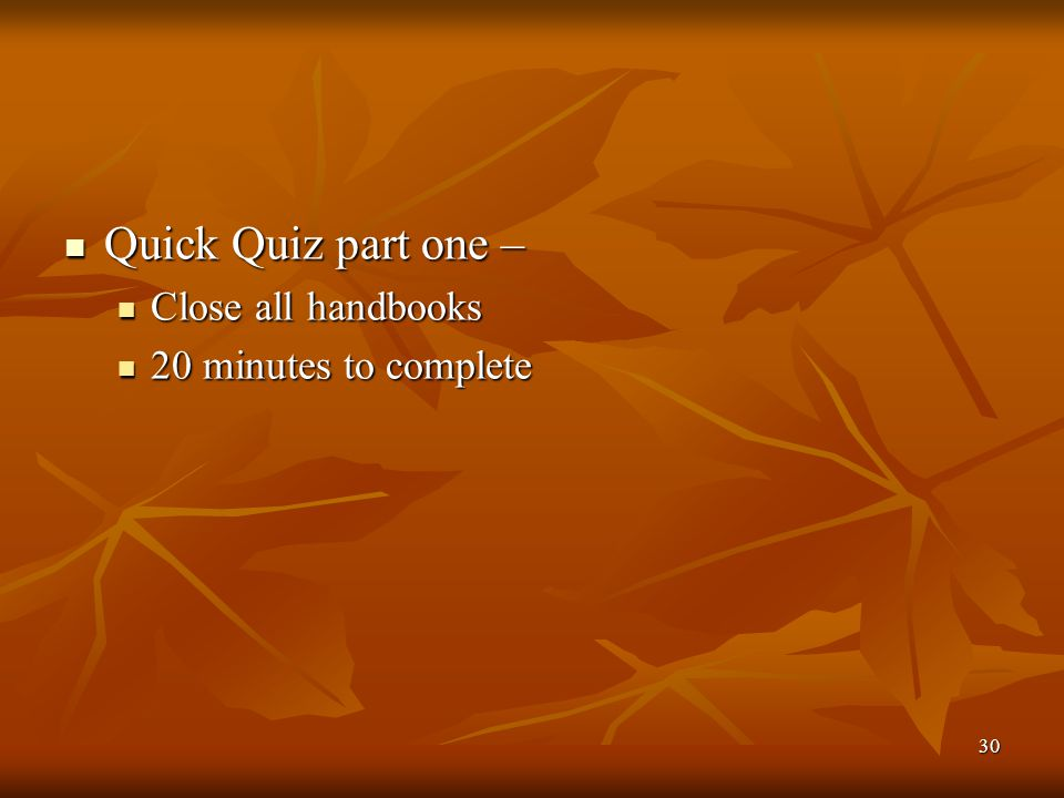 Quick Quiz part one – Close all handbooks 20 minutes to complete