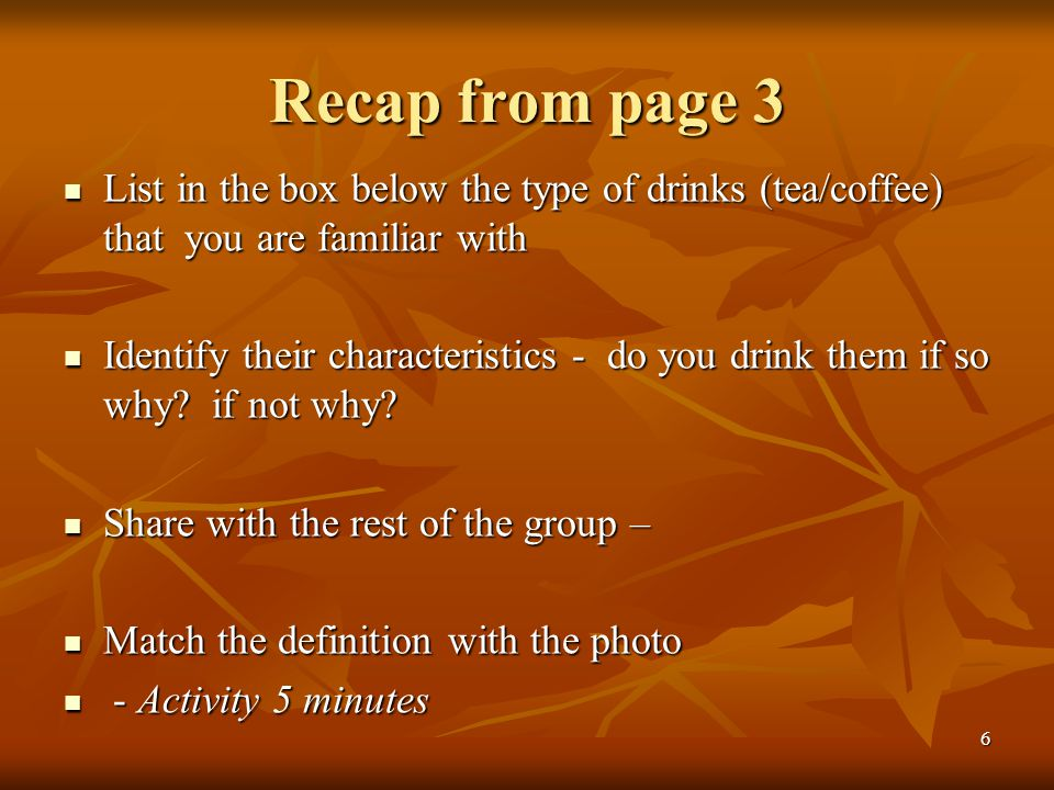 Recap from page 3 List in the box below the type of drinks (tea/coffee) that you are familiar with.
