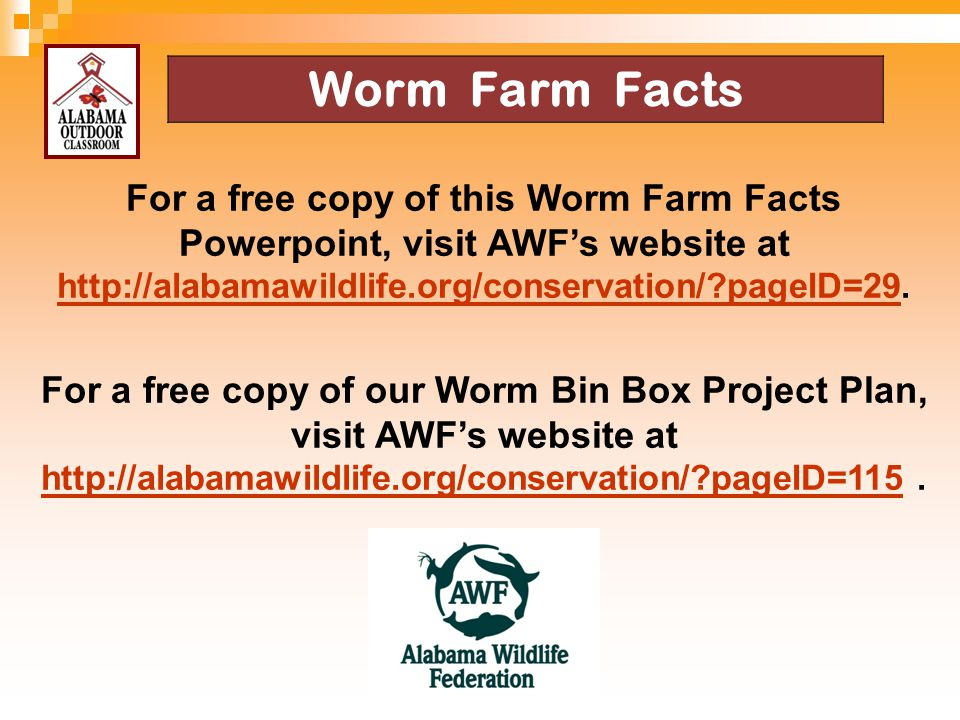 4/13/2017 Worm Farm Facts. For a free copy of this Worm Farm Facts Powerpoint, visit AWF's website at.