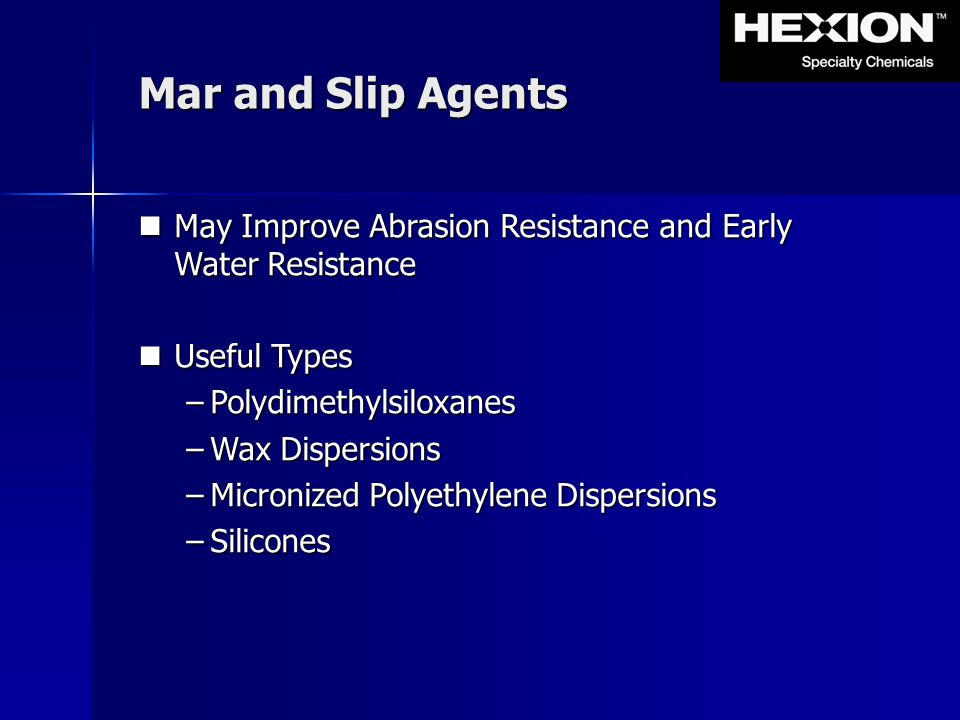 Mar and Slip Agents May Improve Abrasion Resistance and Early Water Resistance. Useful Types. Polydimethylsiloxanes.