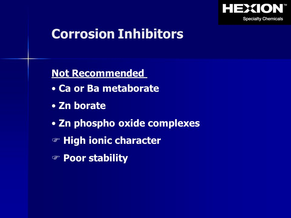 Corrosion Inhibitors Not Recommended Ca or Ba metaborate Zn borate